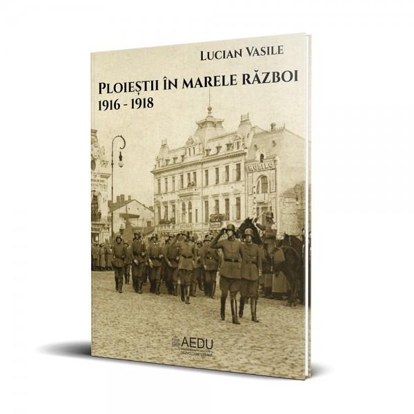 Ploiestii in Marele Razboi. 1916-1918